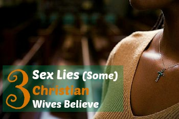 3 Sex Lies (Some) Christian Wives Believe
