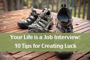 Your Life is a Job Interview: 10 Tips for Creating Luck