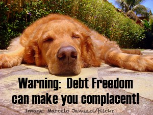 debt freedom can make you complacent