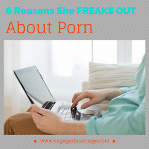 6 Reasons She Freaks Out About Porn