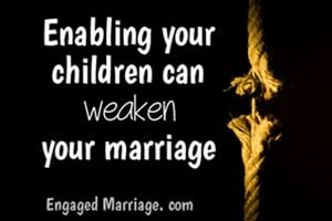 enabling your children can weaken your marriage