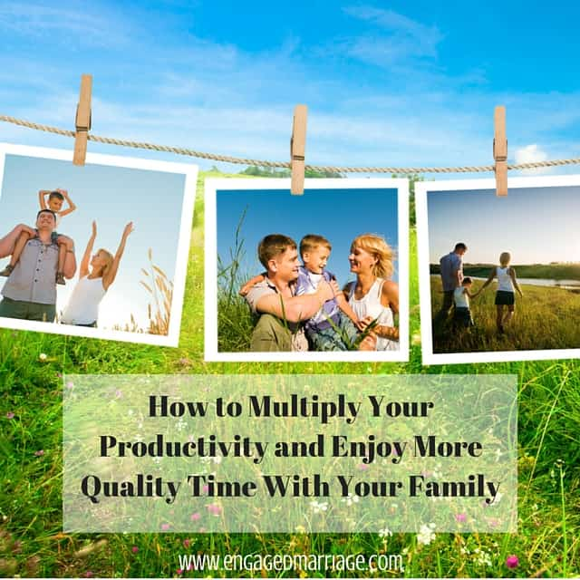 How to Multiply Your Productivity and Enjoy More Quality Time With Your Family (1)