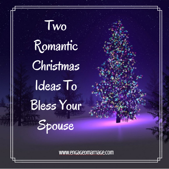 Two Romantic Christmas Ideas to Bless Your Spouse