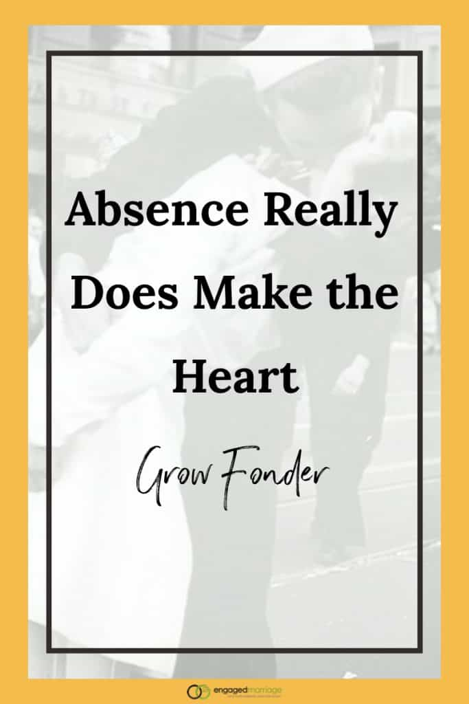 Absence Really Does Make the Heart Grow Fonder.001