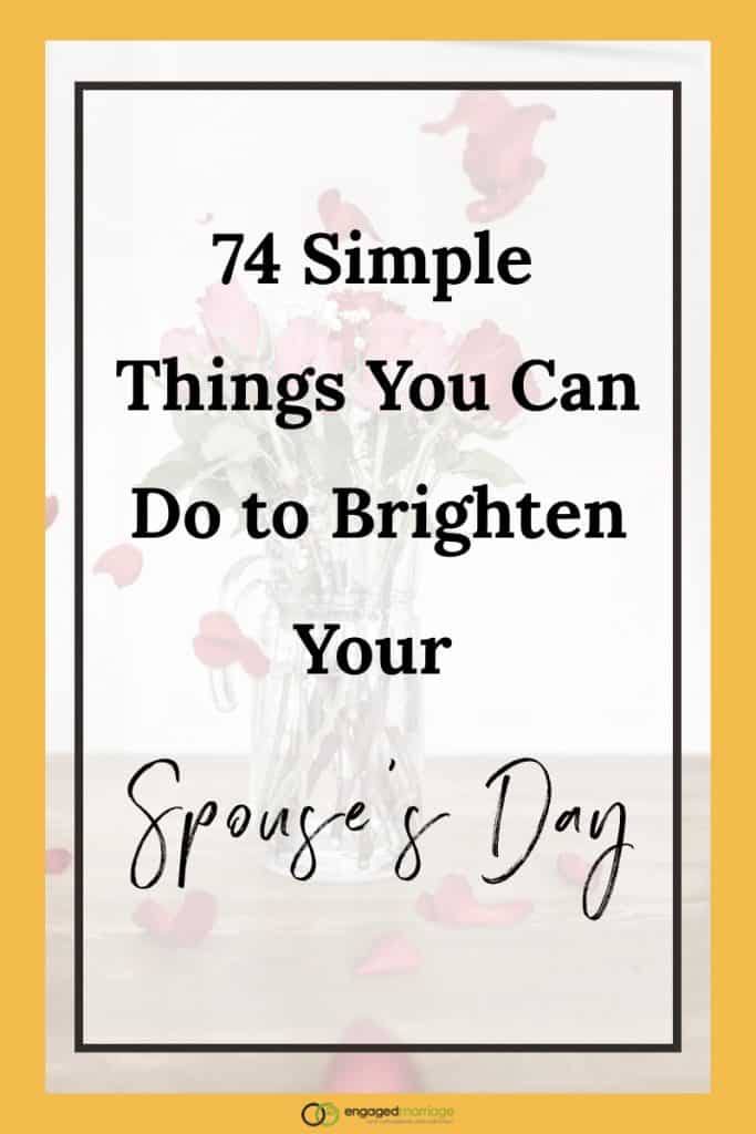 74 Simple Things You Can Do to Brighten Your Spouse's Day.001