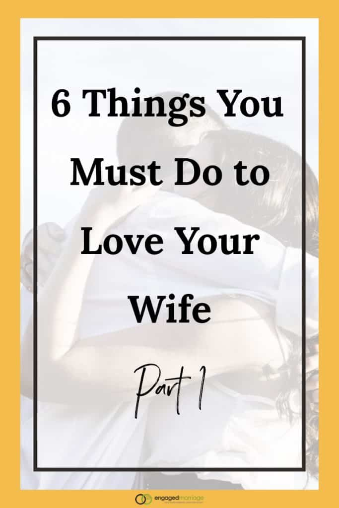 6 Things You Must Do to Love Your Wife – Part 1.001