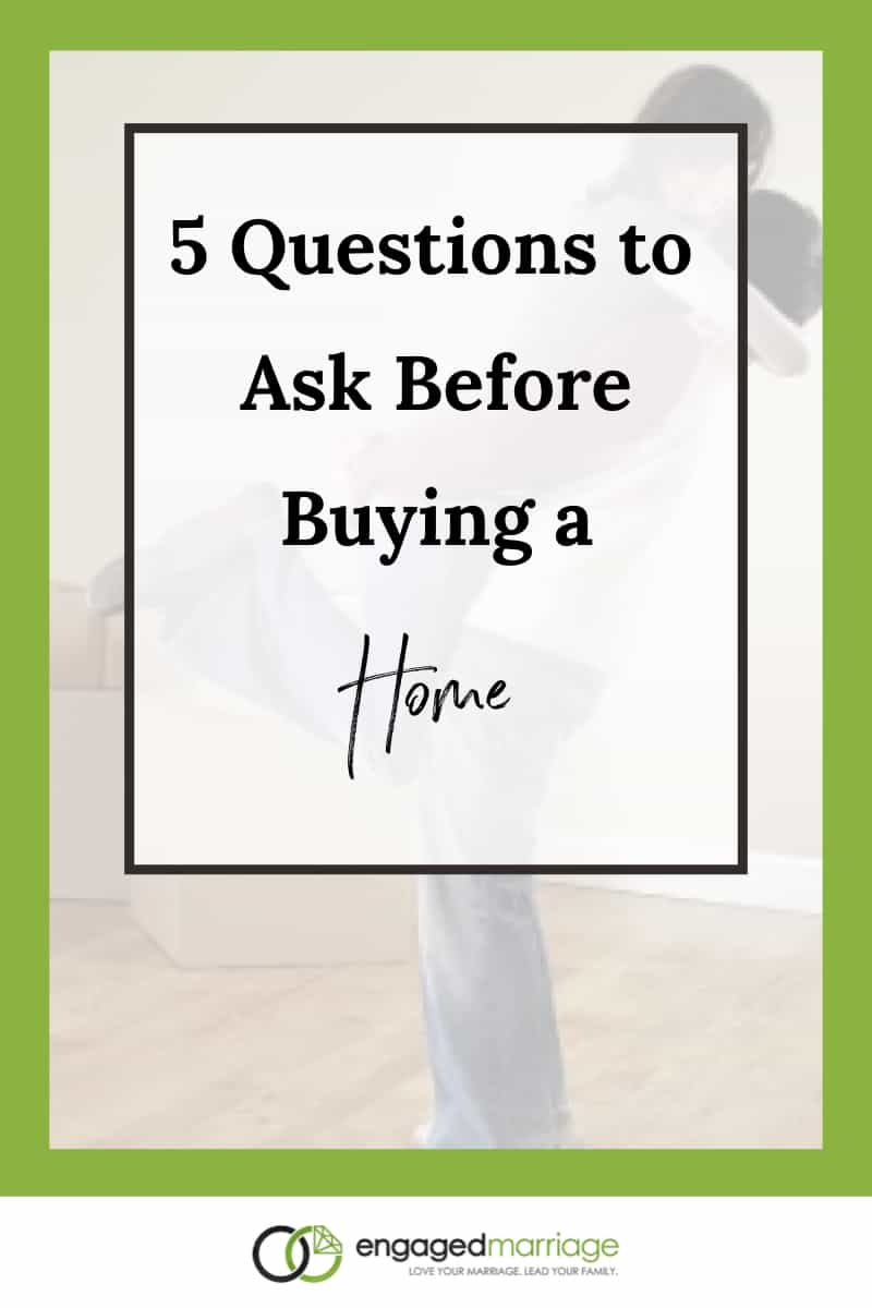 5 questions to ask before buying a home engaged marriage. Black Bedroom Furniture Sets. Home Design Ideas