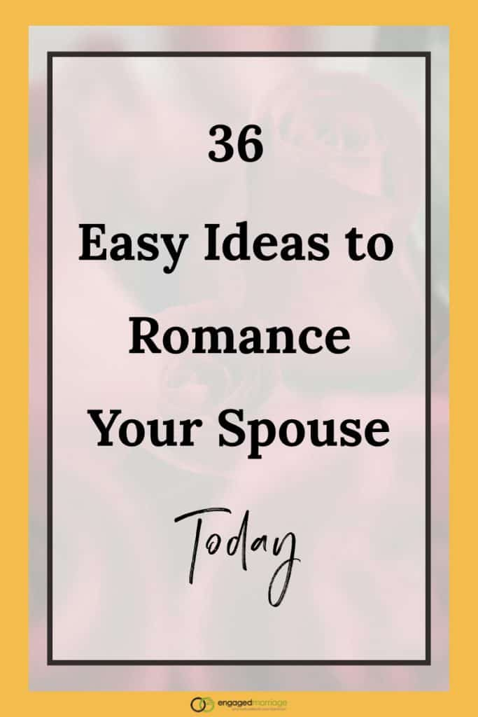36 Easy Ideas to Romance Your Spouse Today.001