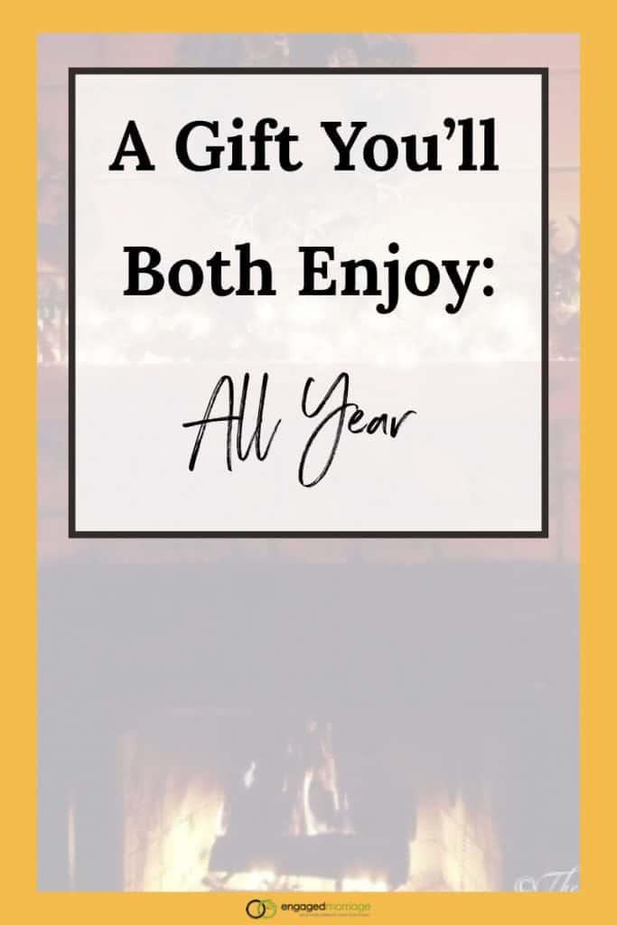 A Gift You'll BOTH Enjoy All Year.001