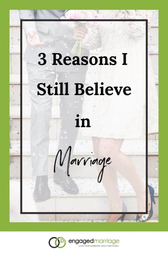 3 Reasons I Still Believe in Marriage.001