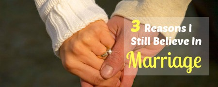3 Reasons I Still Believe In Marriage