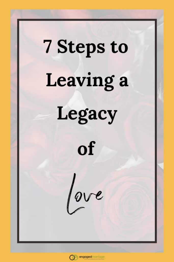7 Steps to Leaving a Legacy of Love.001