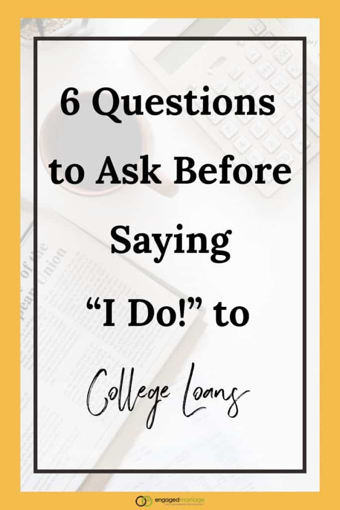 "6 Questions to ask before saying ""I Do!"" to college loans.001"