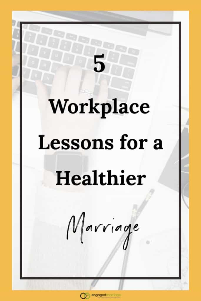5 Workplace Lessons for a Healthier Marriage.001