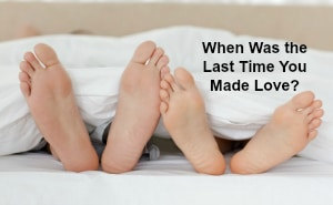 when-was-last-time-you-made-love