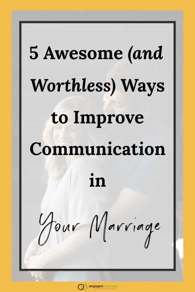 5 Awesome (and Worthless) Ways to Improve Communication in Your Marriage.001