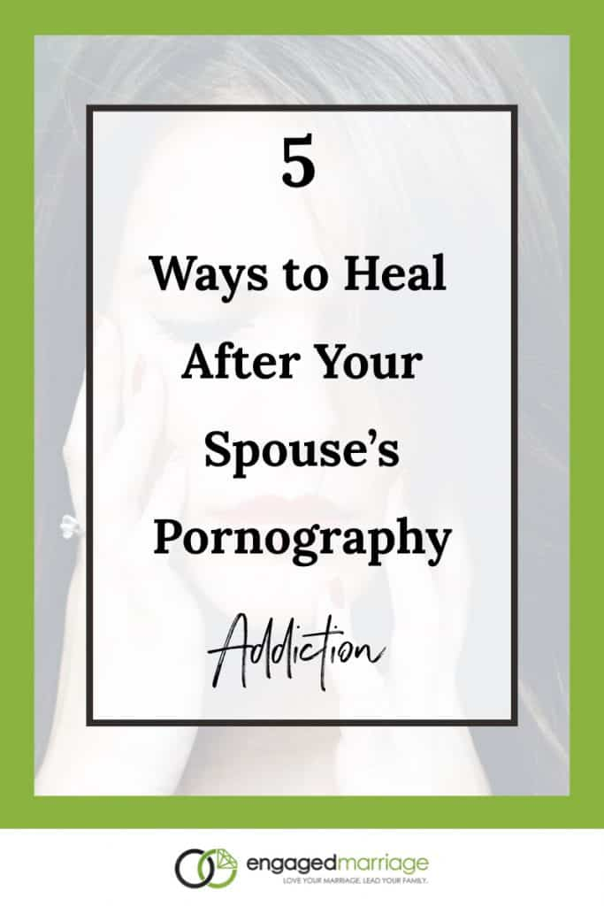 5 Ways to Heal After Your Spouse's Pornography Addiction.001