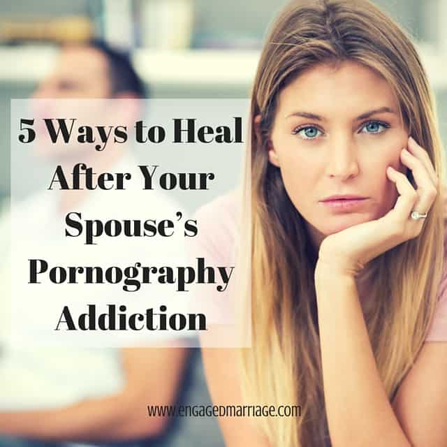 5 Ways to Heal After Your Spouse's Pornography Addiction