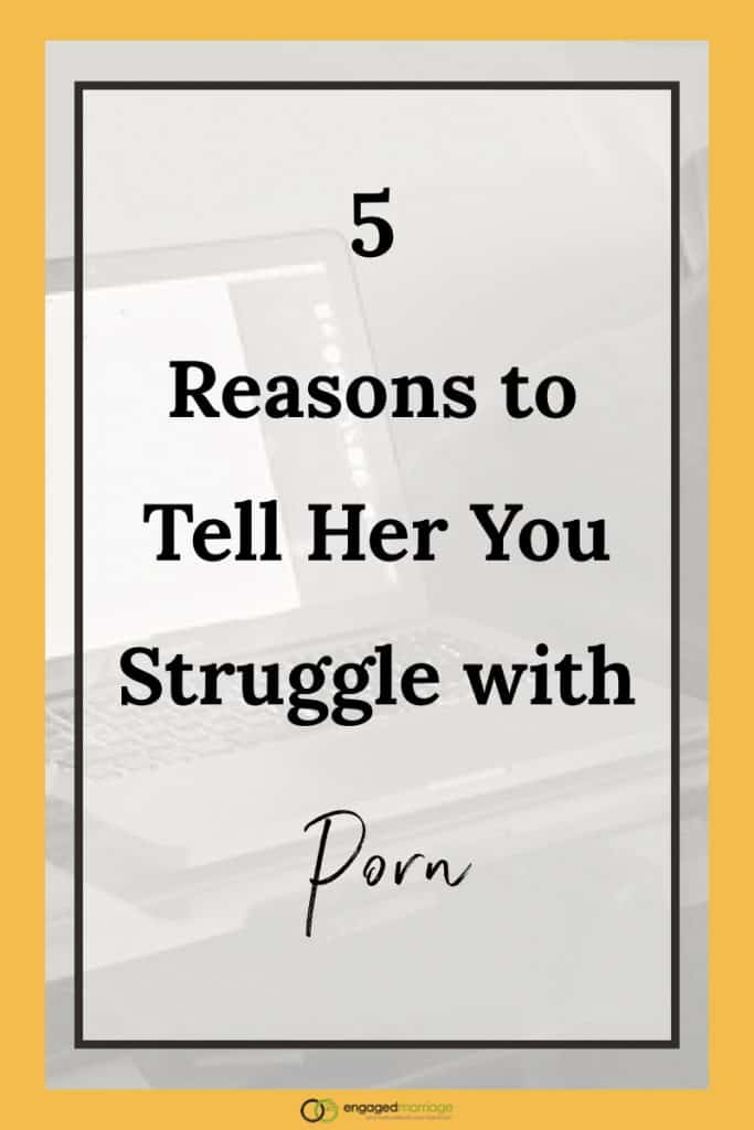 5 Reasons to Tell Her You Struggle with Porn.001