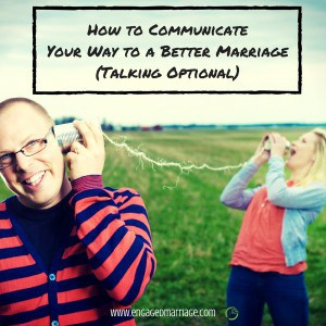 How to Communicate Your Way to a Better Marriage (Talking Optional)