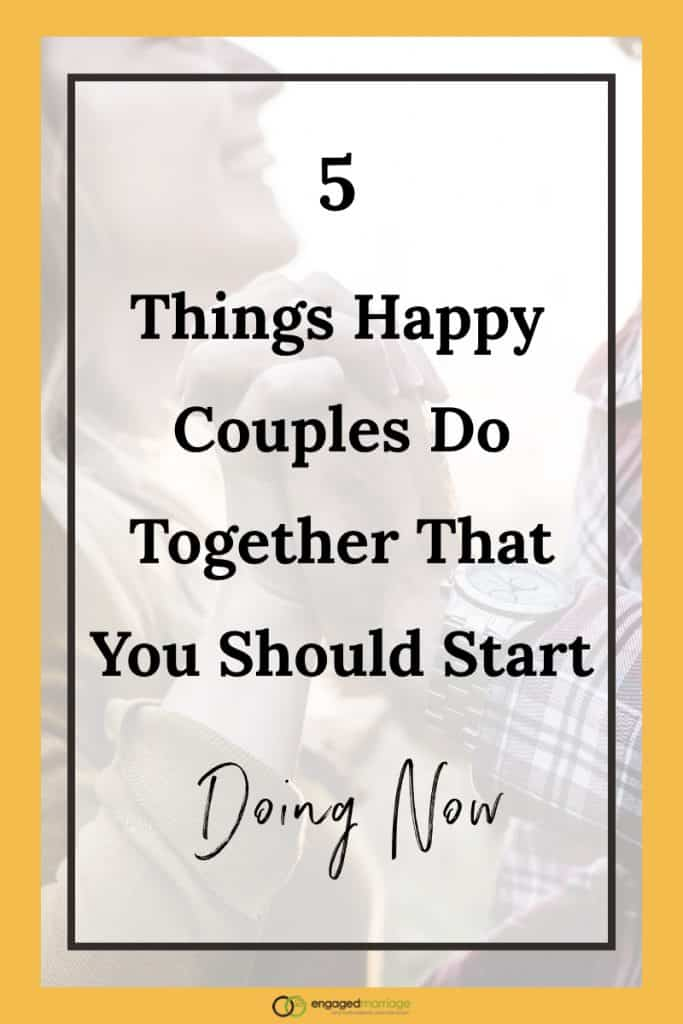 5 Things Happy Couples Do Together That You Should Start Doing Now.001