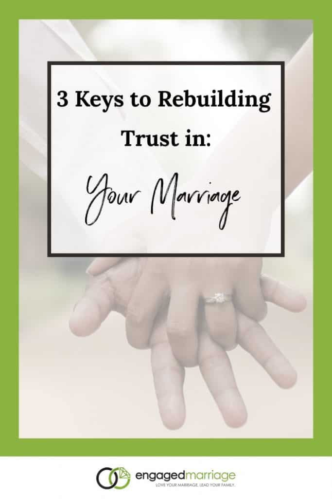 3 Keys to Rebuilding Trust in Your Marriage - Dustin Riechmann - Engaged Marriage.001