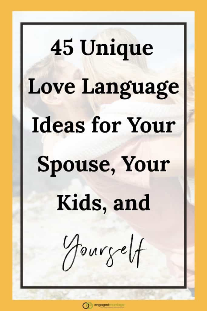 45 Unique Love Language Ideas for Your Spouse, Your Kids…and Yourself.001
