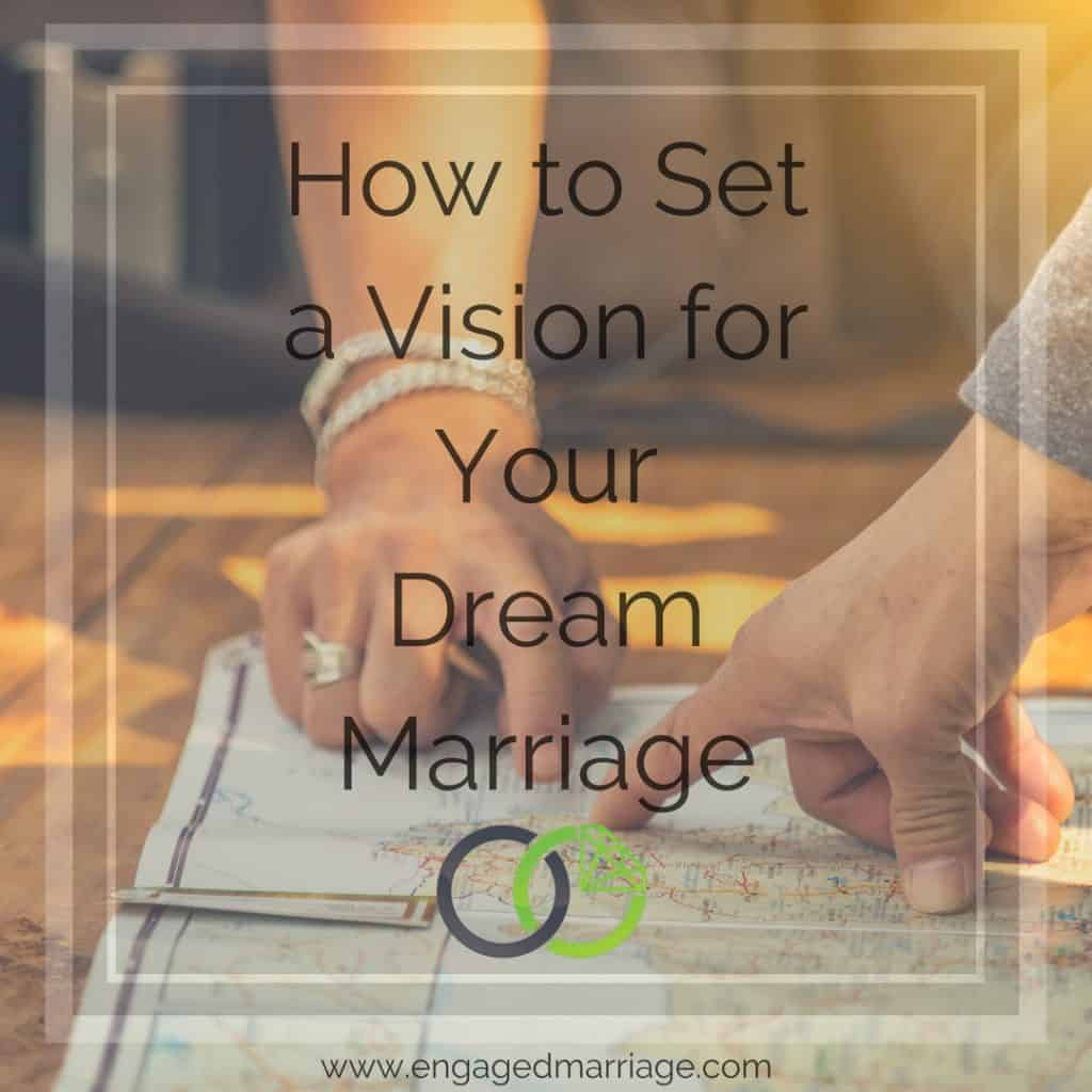 How to Set a Vision for Your Dream Marriage