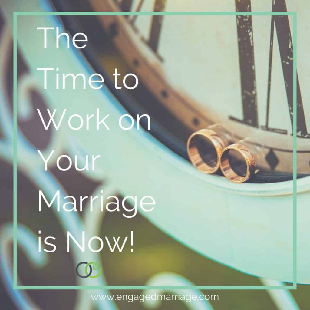 The Time to Work on Your Marriage is Now!