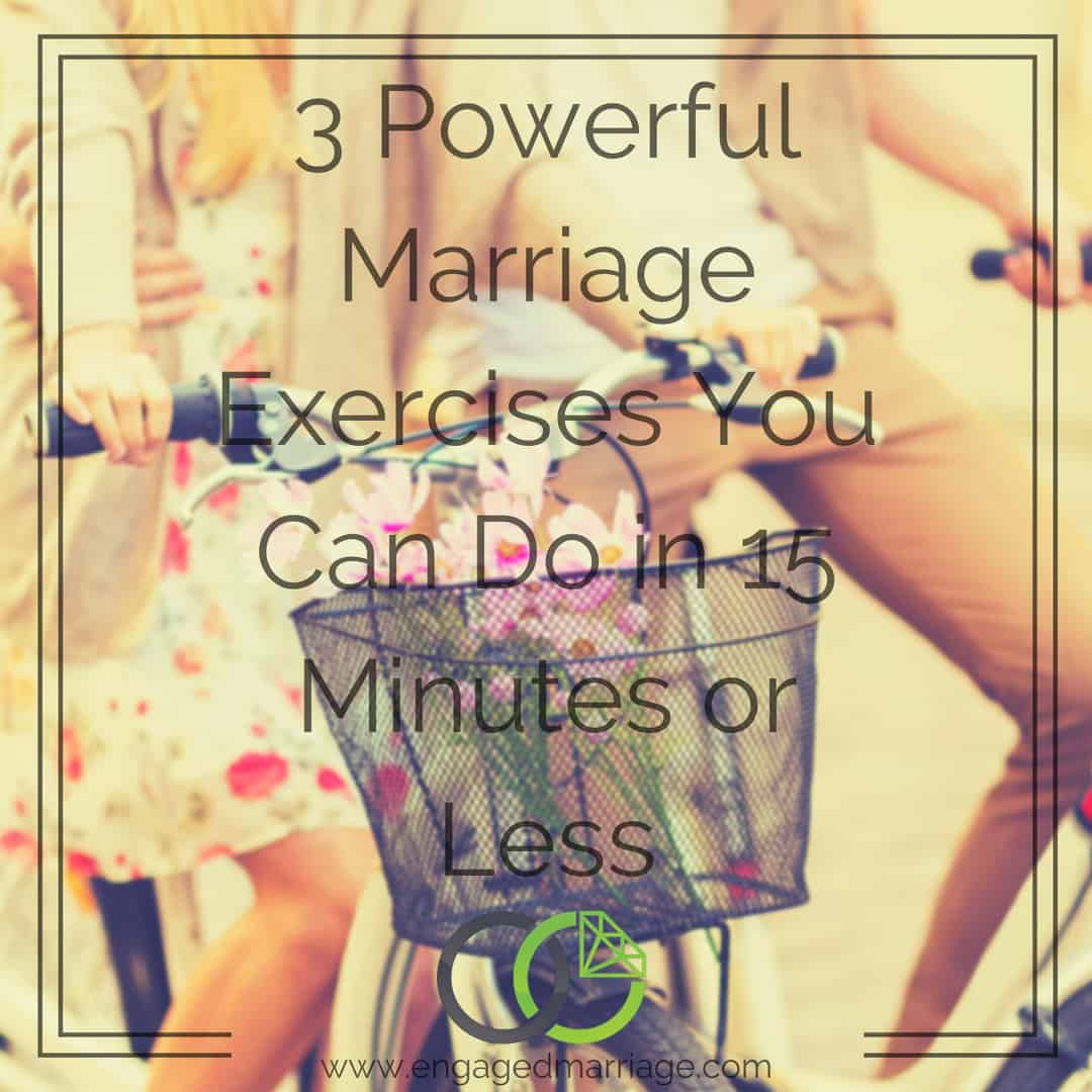 3 Powerful Marriage Exercises You Can Do in 15 Minutes or Less